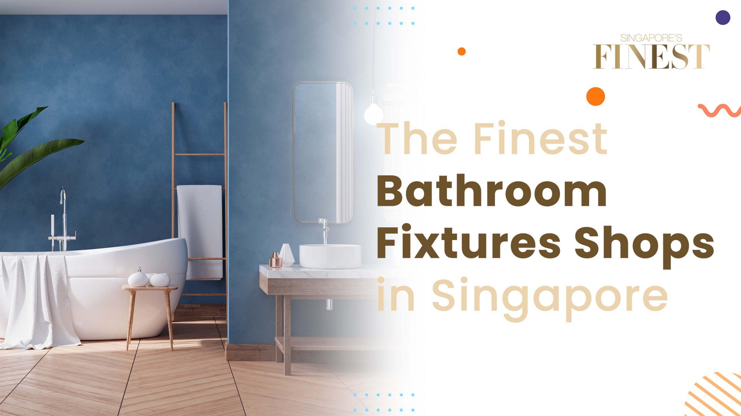 Finest Bathroom Fixtures Shops in Singapore